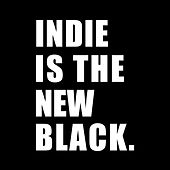 Indie is the New Black de Various Artists