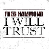 I Will Trust de Fred Hammond