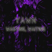 Wasting, Waiting - Single by YAWN