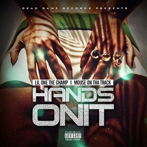 Hands on It (feat. Mouse on tha Track) by Lil One The Champ