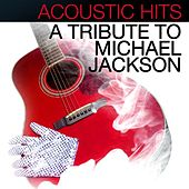 Acoustic Hits - A Michael Jackson Acoustic Tribute by Acoustic Hits