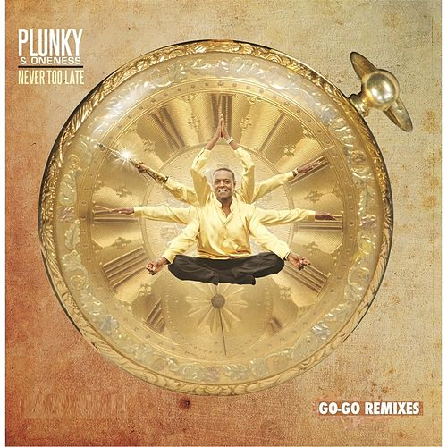 Never Too Late (Go-Go Remixes) by Plunky & Oneness
