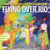 Harry Allen's All-Star Brazilian Band: Flying over Rio by Harry Allen