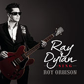 Sing Roy Orbison by Ray Dylan