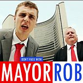 Don't Fuck With Mayor Rob by Bravo