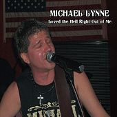 Loved the Hell Right Out of Me by Michael Lynne