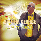 I'm Healed by Brotha George