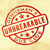Unbreakable Ft. Solo Banton by Gentleman's Dub Club