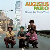 Born to Dub You de Augustus Pablo