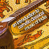An Introduction to Carnatic Classical Music of India, Vol. 1 by Various Artists