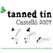 Tanned Tin Festival '99-'07 by Various Artists