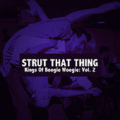 Strut That Thing, Kings of Boogie Woogie: Vol. 2 by Various Artists