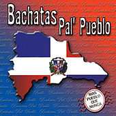 Bachatas Pal Pueblo: Mas Pueblo Que Nunca by Various Artists