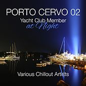 Porto Cervo 02 - Yacht Club Member At Night Various Chillout Artists by Various Artists