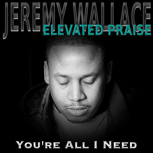You're All I Need by Jeremy Wallace