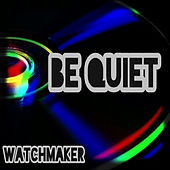 Be Quiet de Watchmaker