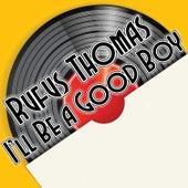I'll Be a Good Boy by Rufus Thomas