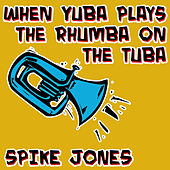 When Yuba Plays the Rhumba on the Tuba de Spike Jones