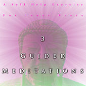 3 Guided Meditations, A Self Help Exercise for Inner Peace by Mindful Meditation