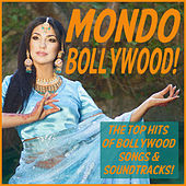 Mondo Bollywood: The Top Hits of Bollywood Songs and Soundtracks Featuring Tell Me O Khhuda, Suna Suna, Laila Laila, I Wanna Fall in Love, Nazar Se Nazaria, & More! by Various Artists