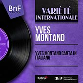 Yves Montand canta in italiano (Mono Version) by Yves Montand