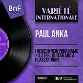 I Never Knew Your Name / A Steel Guitar and a Glass of Wine (Mono Version) by Paul Anka