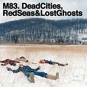 Dead Cities, Red Seas & Lost Ghosts von M83