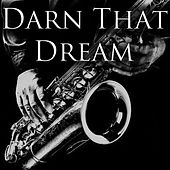 Darn That Dream by Various Artists