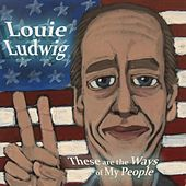 These Are the Ways of My People by Louie Ludwig