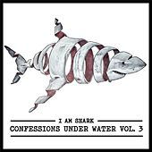 I Am Shark: Confessions Under Water, Vol. 3 by Various Artists