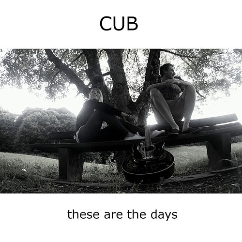 These Are the Days by Cub