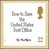 How to Save the United States Post Office - EP by Paul Taylor