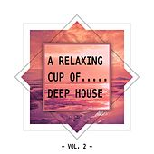 A Relaxing Cup Of.... Deep House, Vol. 2 by Various Artists