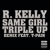 Same Girl Triple Up Remix by R. Kelly
