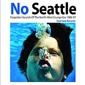 Soul Jazz Records Presents No Seattle: Forgotten Sounds of The North-West Grunge Era 1986-97 by Various Artists