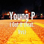 I Got It (feat. Vvs) by Young P
