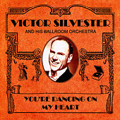 You're Dancing On My Heart by Victor Silvester