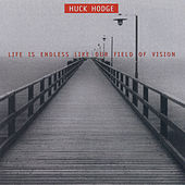 Huck Hodge: Life Is Endless Like Our Field Of Vision by Various Artists