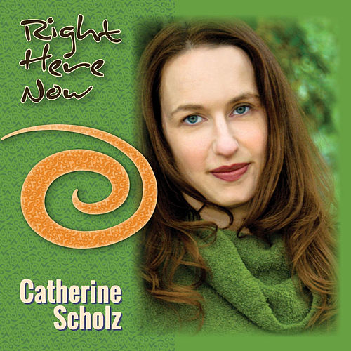 Right Here Now by Catherine Scholz