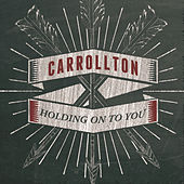 Holding On To You by Carrollton