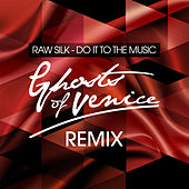 Do It to the Music (Ghosts Of Venice Remix) by Raw Silk