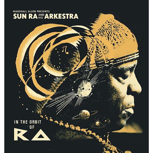 Marshall Allen presents Sun Ra And His Arkestra: In The Orbit Of Ra by Sun Ra