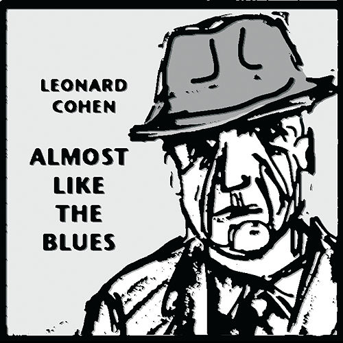 Almost Like the Blues by Leonard Cohen