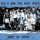 Shot by Lammi by Big D & the Kids Table
