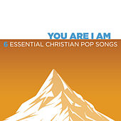 You Are I Am - 6 Essential Christian Hit Songs by Various Artists