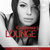 Casanova Lounge 5 (Musical Moment of Love and Passion) van Various Artists