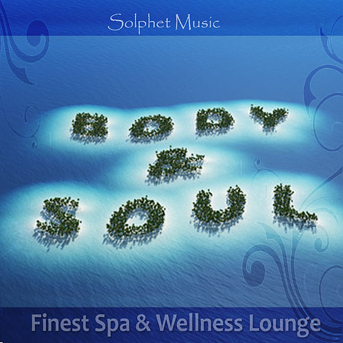 Solphet Music Body & Soul (Finest Spa & Wellness Lounge) by Various Artists