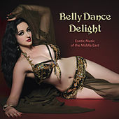 Belly Dance Delight: Exotic Music of the Middle East by Various Artists