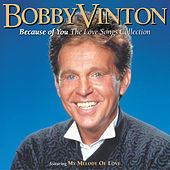 Because Of You (The Love Songs Collection) by Bobby Vinton
