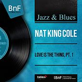 Love Is the Thing, Pt. 1 (Mono Version) by Nat King Cole